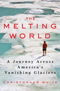 "Like a good read ... ""Melting World,"" a book by Christopher White.  Climate hunter descriptions of our status, at Glacier National Park, Montana."